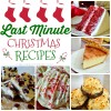The BEST Last Minute Christmas Recipe Roundup!
