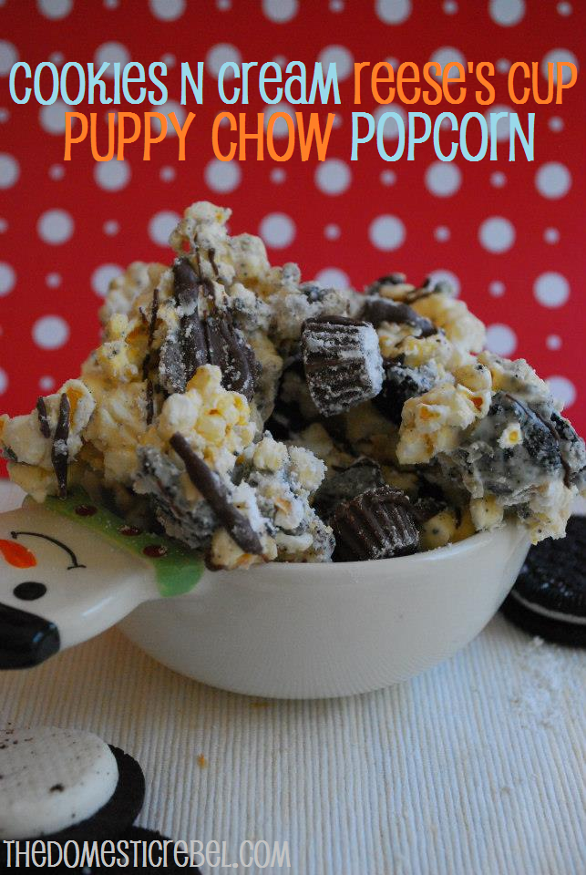 cookies and cream reese's cup puppy chow popcorn